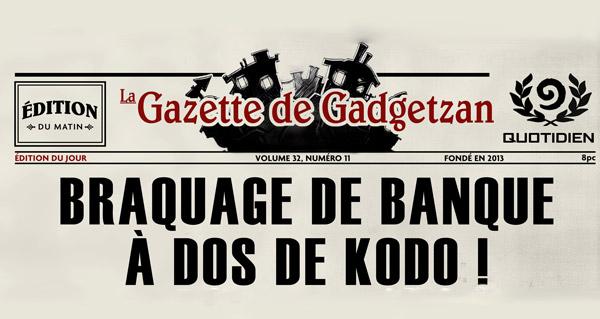 la gazette de gadgetzan : braquage de banque a dos de kodo !